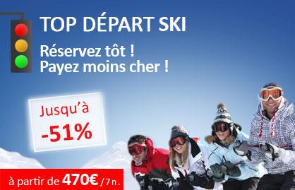 Top départ Ski ! Réservez tôt ! Payez moins cher !